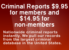 Criminal Reports $7.95 for members and $12.95 for non-members, Nationwide criminal reports instantly. We pull our records from the largest criminal database in the United States.