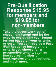 Pre-Qualification Response $15.95, Take the guess work out of choosing a tenant and let the experts pre-qualify your tenant for you. Save time and money and bypass the onsite inspection.